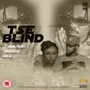 Ma-E - Tse Blind ft. Kid X & Moozlie